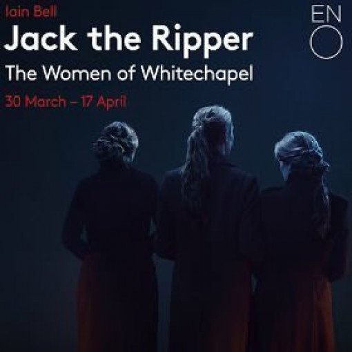 Jack the Ripper: The Women of Whitechapel - ENO